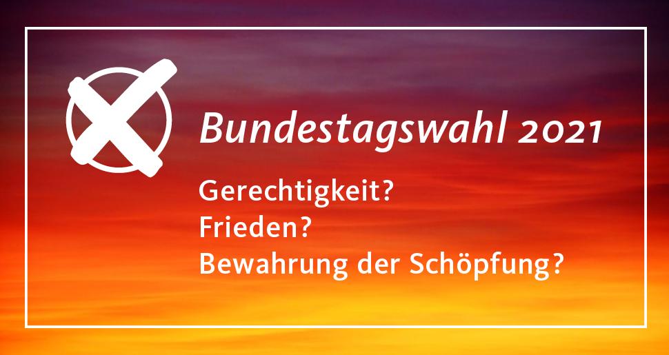 Bundestagswahl 2021 / Gerechtigkeit? Frieden? Bewahrung der Schöpfung / Der Kandidatencheck